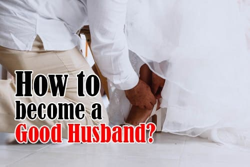 How to become a Good Husband?
